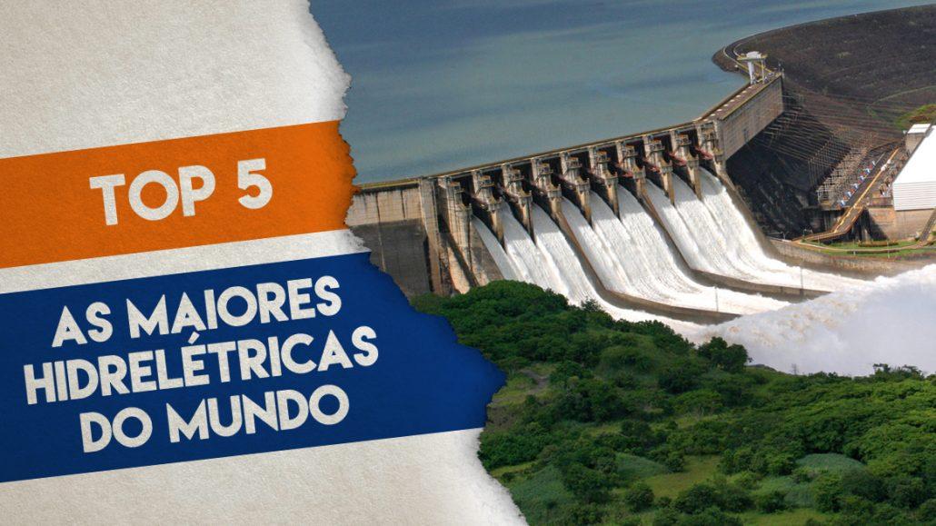 AS 5 MAIORES HIDRELÉTRICAS DO MUNDO - TOP 5