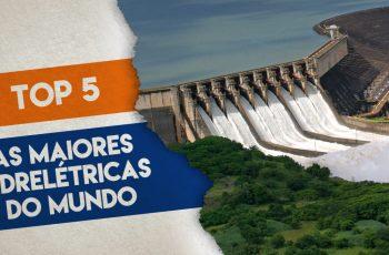 AS 5 MAIORES HIDRELÉTRICAS DO MUNDO – TOP 5