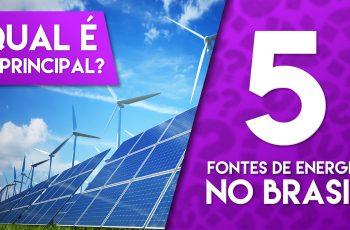 AS 5 MAIORES FONTES DE ENERGIA DO BRASIL – TOP FIVE